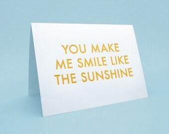 Funny Greeting Card w/ Envelope. 5x7 letterpress style. You make me smile like the sunshine