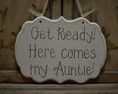 """Hand Painted Wooden Cottage Chic Off White Wedding Sign - Ring Bearer Sign - Flower Girl Sign, """"Get Ready. Here comes my Auntie."""" - kg918"""