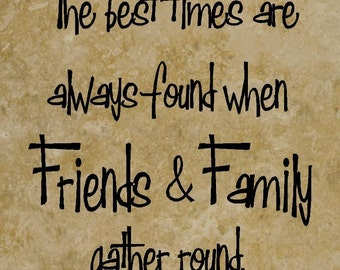 12x12 Decorative Ceramic Tile with the quote  The best times are always found when Friends and Family gather around!