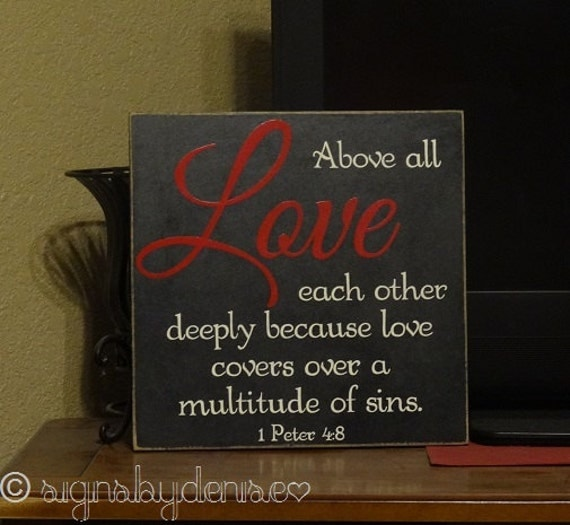 Love Each Other Deeply: Above All LOVE Each Other Deeply Because Love By SignsbyDenise
