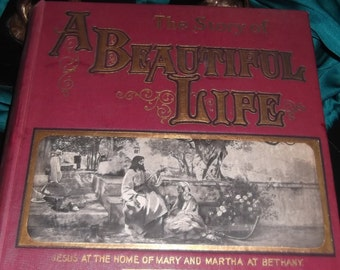 Vintage 1900 Hard cover book A Beautiful Life, Jesus in the home of Mary and Martha,at Bethany by Cannon Farrar