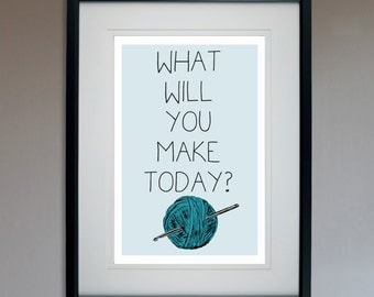 What Will You Make Today? -Crochet - Motivational Poster - 13x19 Print