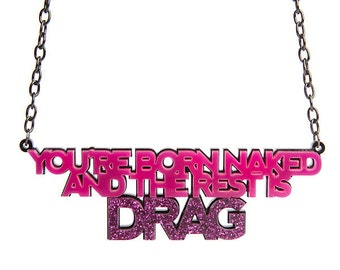 You're Born Naked And The Rest Is Drag necklace - laser cut acrylic - RuPaul inspired