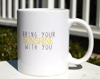 bring your sunshine with you . 11 oz coffee mug
