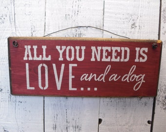 wood sign, all you need is love, and a dog,  wall decor, wall hanging