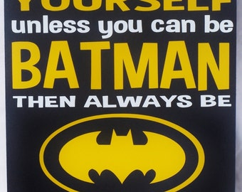 Batman Sign, Always Be Yourself Unless You can Be Batman then always be Batman, Batman, wood sign