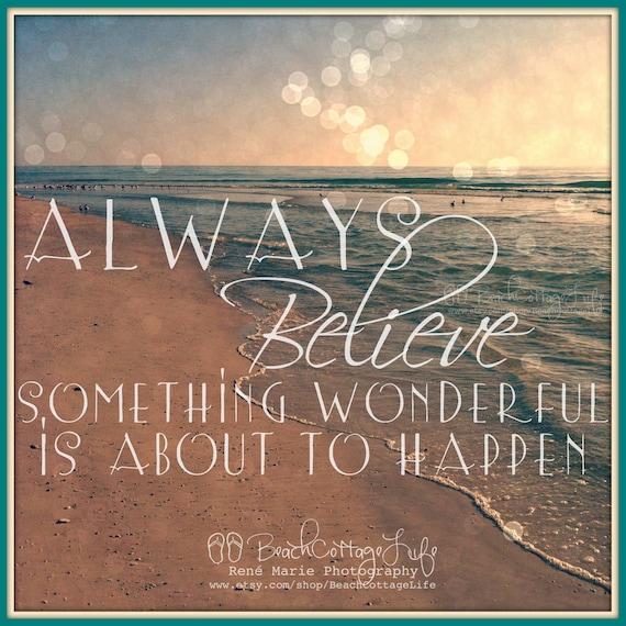 Always Believe Something Wonderful: Always BELIEVE Something Wonderful Is About To By