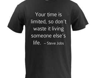 Your time is limited, so don't waste it living someone else's life - Steve Jobs - Black