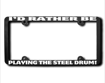 I'd Rather Be Playing The Steel Drum License Plate Frame (T) Made in USA