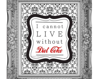 I Cannot Live Without Diet Coke custom personalized print art