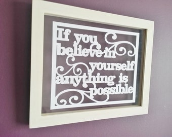 Hand cut papercut quote in a beautiful a4 floating frame. 'If you believe in yourself'