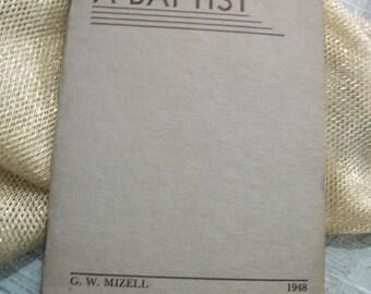1948 Edition Why I am a Baptist by G.W.Mizell