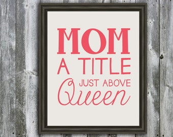 Mom A Title Just Above Queen- Download - Last Minute Mother's Day Gift  Mom Quote