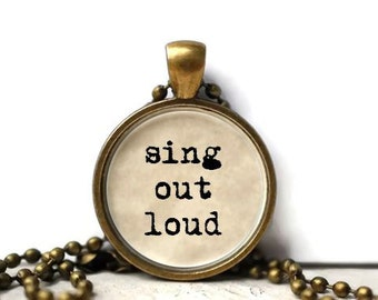 Sing out loud quote resin necklace or keychain word jewelry quote jewelry inspirational quote