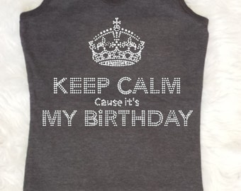 Keep Calm cause it's My Birthday Tank . Keep Calm Tank . Birthday Tank . Keep Calm . Keep Calm Shirt