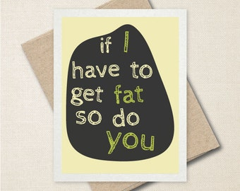 If I Have To Get Fat - Pregnancy Card - Funny Greeting Card - Father's Day Card - Card For Mom/Dad - Expecting Card - A2 or A9 Custom Card