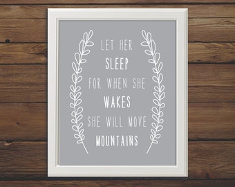 PRINTABLE, Let Her Sleep for When She Wakes She Will Move Mountains, 8x10, Gray Nursery Print, Girl Nursery, Baby Girl shower, Baby gray