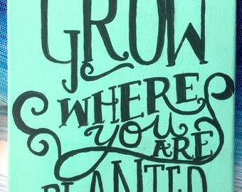 hand painted canvas, grow where you are planted