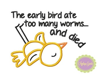 The Early Bird Ate Too Many Worms and Died Machine Embroidery Applique Design
