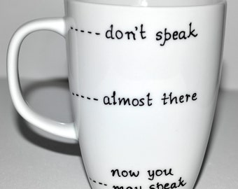 Funny Coffee Mug Don't Speak - Almost There - Now You May Speak 10 oz