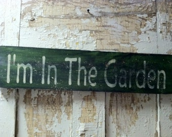 I'm in the Garden Wood Sign. Primitive, Distressed Sign