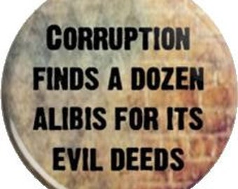 Corruption finds a dozen Alibis for its evil deeds. Item  FD28-35  - 1.25 inch Metal Pin back Button or Magnet