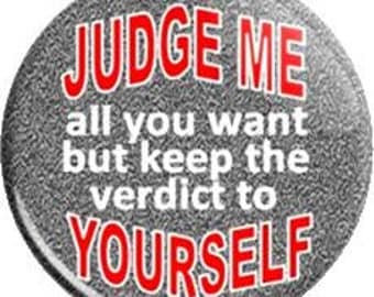 Judge me all you want but keep the verdict to yourself. Item  FD2312  - 1.25 inch Metal Pin back Button or Magnet