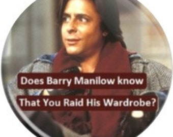 Does Barry Manilow Know. Item  FD22-16  - 1.25 inch Metal Pin back Button or Magnet