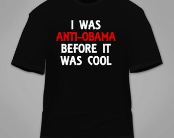 I Was Anti-Obama Before It Was Cool T-Shirt