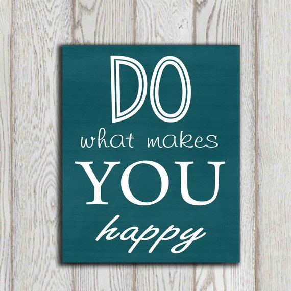 do what makes you happy quote art print teal home decor inspirational quote digital typography. Black Bedroom Furniture Sets. Home Design Ideas
