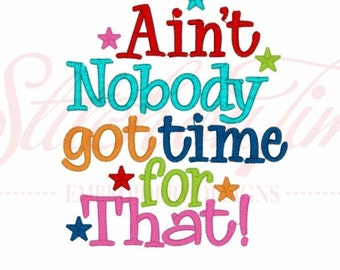 Ain't Nobody Got Time For That Kids or Babies T-shirts or Bodysuit Your Choice Baby Shower Gift