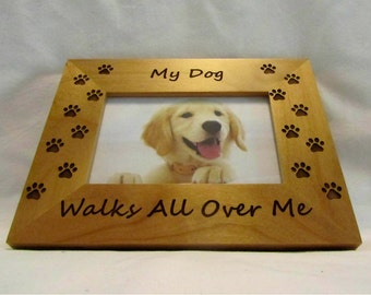 Personalized Wood Pet Picture Frame- My Dog Walks All Over Me