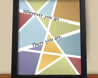 "Motivational 8"" X 10"" Print - ""Wherever You Go, There You Are"""