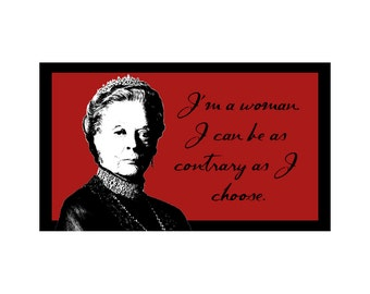 Downton Abbey - Dowager Countess - I'm A Woman - Magnet