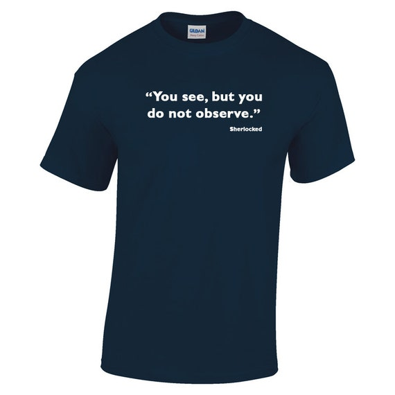 Sherlock Holmes Tee - You see but you do not observe,