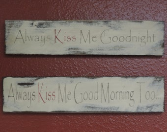 "FREE SHIPPING Country/ Primitive distressed set of 2- ""Always Kiss Me Goodnight"" and "" Always Kiss Me Good Morning Too"" 4"" x 18"" signs"