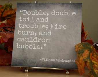 Double, double toil and trouble. William Shakespeare Quote Tile. Perfect for Fall or Halloween Decor
