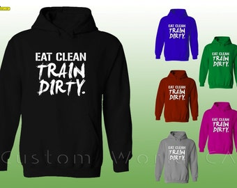 Eat Clean Train Dirty  Gym Hoodie - Training Sweatshirt - Training Hoodie - Sweatshirt Eat Clean Train Dirty  Gym Workout  Body Building