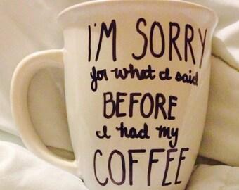 I'm Sorry For What I Said Before I Had My Coffee- mug