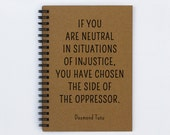"If You Are Neutral In Situations Of Injustice ... - 5"" x 7"" Motivational journal, inspirational journal, journal, notebook, diary, scrapbook"