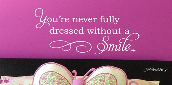 Wall Decal You're Never Fully Dressed Without A Smile Wall Decal Girls Teens Room Wall Art Vinyl Lettering Bathrom Decal
