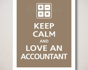 Keep Calm and LOVE AN ACCOUNTANT Art Print 8x10 (Featured color: Driftwood-choose your own colors)