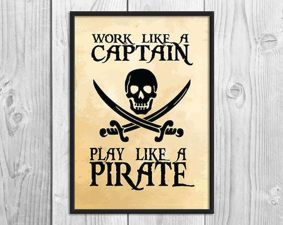 work like a captain play like a pirate pirate print