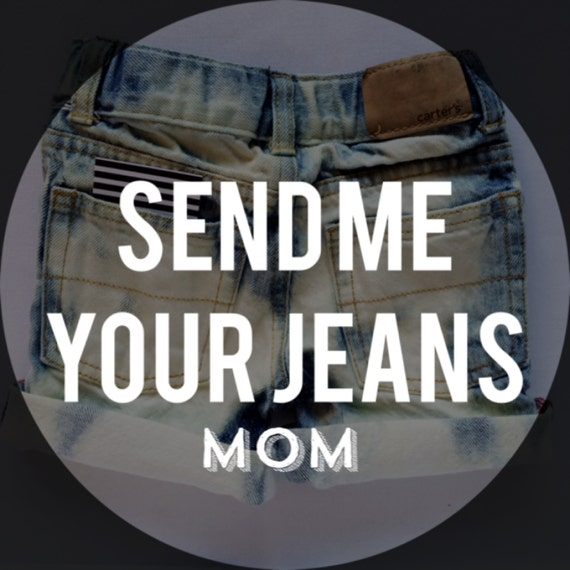Send me your jeans mom