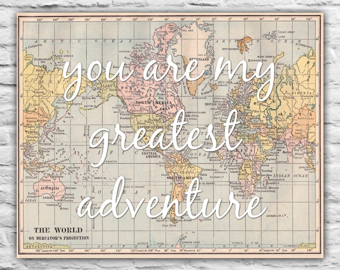You Are My Greatest Adventure Print Neutral Nursery Decor Baby Shower New Mother Wall Art Gift Present Wedding Anniversary Vintage World Map