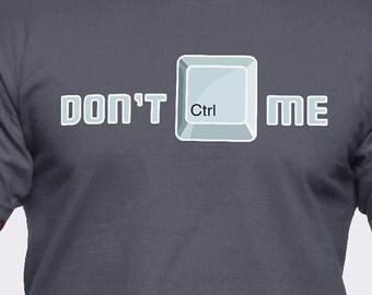 Don't CTRL Me T-Shirt