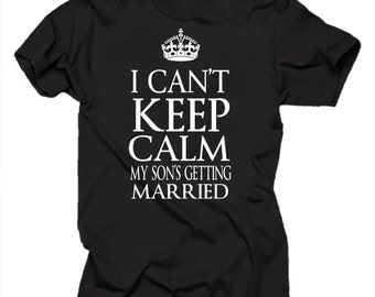 I Cant Keep Calm My Son Is Getting Married Cool Wedding T Shirt
