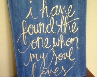 I have found the one whom my soul loves. Hand painted bible verse. Canvas quote.