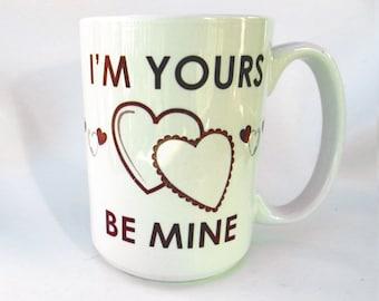 I'm Yours Be Mine White Valentine Coffee Mug 13 Oz Porcelain Ceramic Cup