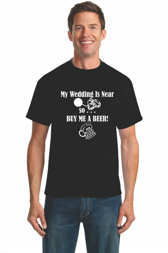 My wedding is near so buy me a beer bachelor party for Custom t shirt store near me